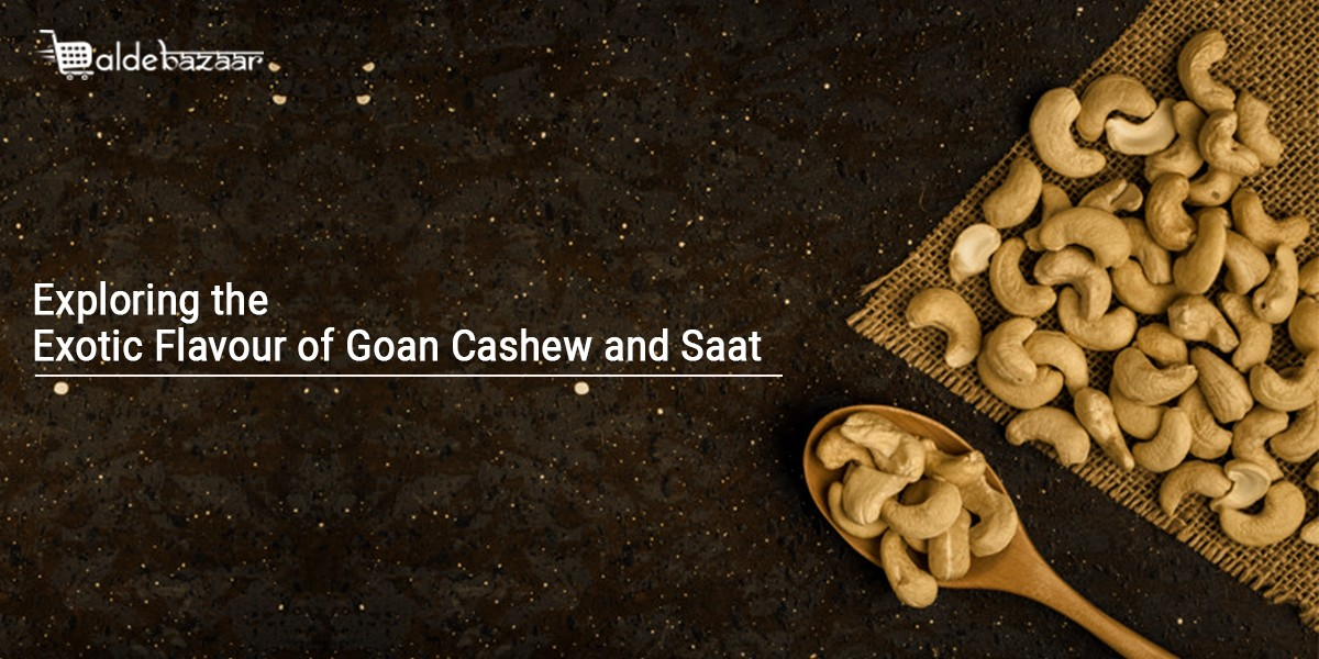 Exploring the Exotic Flavour of Goan Cashew and Saat